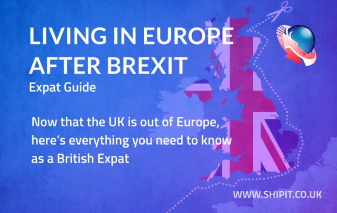 Living in Europe as a British Expat after Brexit. What you need to know.